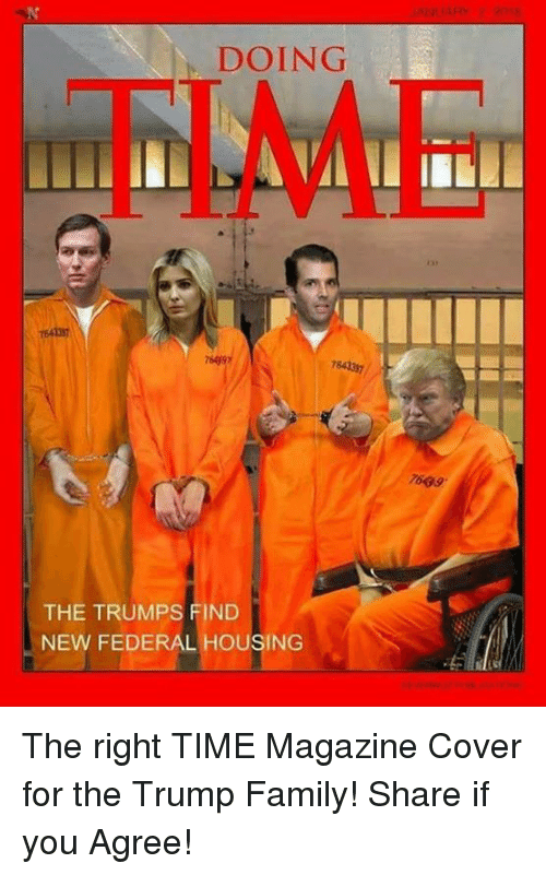 time magazine: ANUARY 2 208  DOING  FIME  31  764137  7609  7699  784  7639  THE TRUMPS FIND  NEW FEDERAL HOUSING The right TIME Magazine Cover for the Trump Family! Share if you Agree!