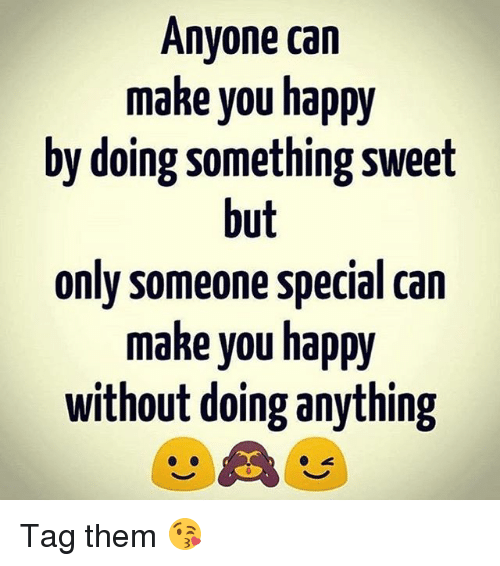Dekh Bhai: Anvone carn  make you happy  by doing something sweet  but  only someone special can  make you happy  without doing anything Tag them 😘