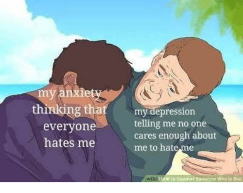 Depression, Sad, and Hate Me: anxiet  thinking tha  everyone  hates me  my depression  telling me no one  cares enough about  me to hate me  urilel  tu Cunfert  ho ls Sad