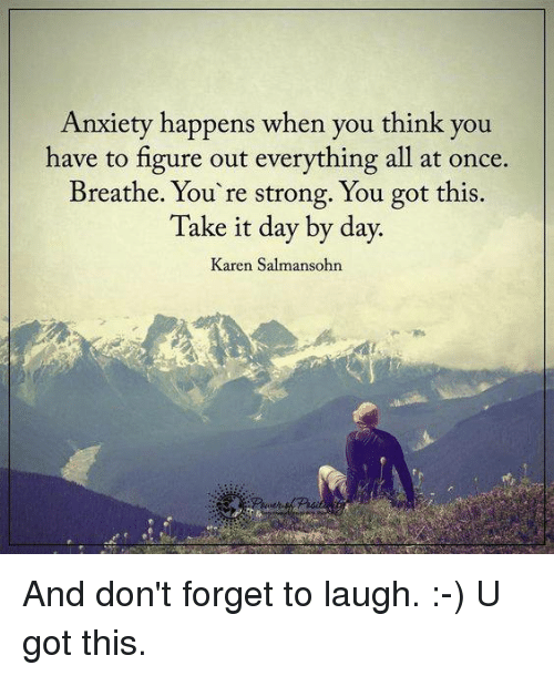 Don T Forget To Take Your Medicine Quotes: Anxiety Happens When You Think You Have To Figure Out