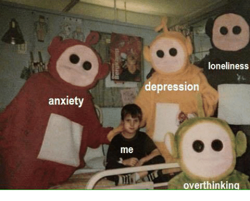 Depression: anxiety  me  loneliness  depression  overthinking