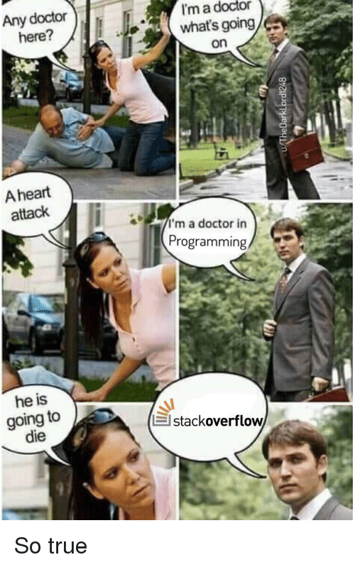 Im A Doctor: Any doctor  here?  I'm a doctor  what's going/  on  A heart  attack  a doctor in  Programming  he is  going to  die  stackoverflow So true