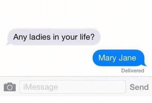 Mary Jane: Any ladies in your life?  Mary Jane  Delivered  O Message  Send