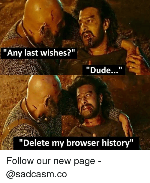 """Dude, Memes, and History: """"Any last wishes?""""  """"Dude...""""  """"Delete my browser history"""" Follow our new page - @sadcasm.co"""