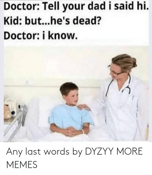 Last Words: Any last words by DYZYY MORE MEMES