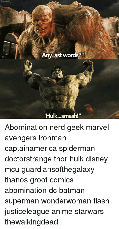 "hulk smash: ""Any last words?  ""Hulk...smash!"" Abomination nerd geek marvel avengers ironman captainamerica spiderman doctorstrange thor hulk disney mcu guardiansofthegalaxy thanos groot comics abomination dc batman superman wonderwoman flash justiceleague anime starwars thewalkingdead"