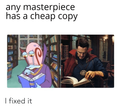 Fixed: any masterpiece  has a cheap copy I fixed it