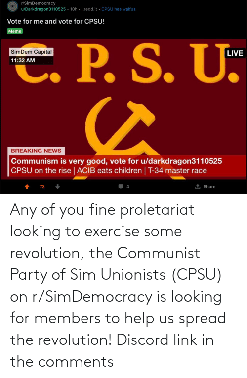 Party, Exercise, and Help: Any of you fine proletariat looking to exercise some revolution, the Communist Party of Sim Unionists (CPSU) on r/SimDemocracy is looking for members to help us spread the revolution! Discord link in the comments