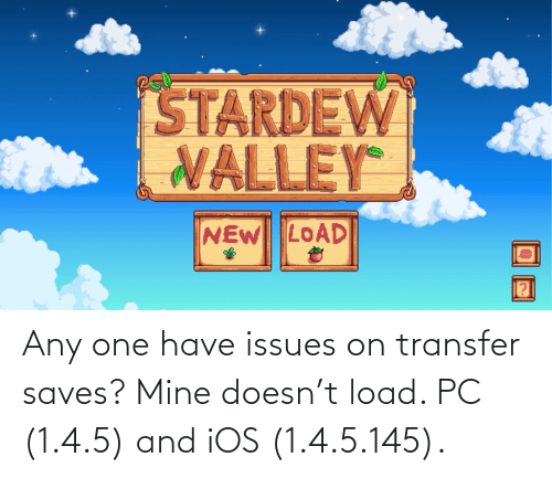 ios: Any one have issues on transfer saves? Mine doesn't load. PC (1.4.5) and iOS (1.4.5.145).