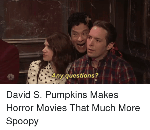 David S Pumpkins: Any questions?  NBC <p>David S. Pumpkins Makes Horror Movies That Much More Spoopy</p>