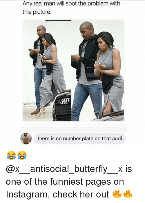 Instagram, Audi, and Butterfly: Any real man will spot the problem with  this picture.  there is no number plate on that audi 😂😂 @x__antisocial_butterfly__x is one of the funniest pages on Instagram, check her out 🔥🔥