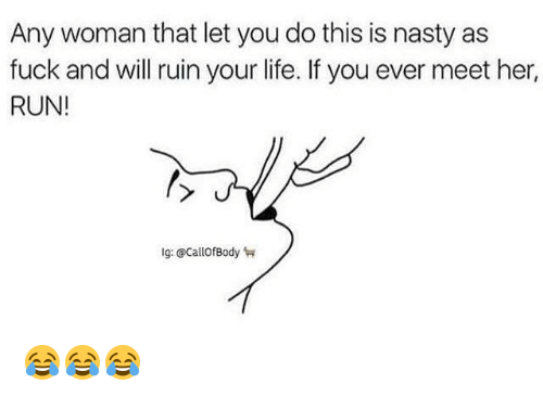 Ruinning: Any woman that let you do this is nasty as  fuck and will ruin your life. If you ever meet her,  RUN!  lg: @CallOfBody 😂😂😂
