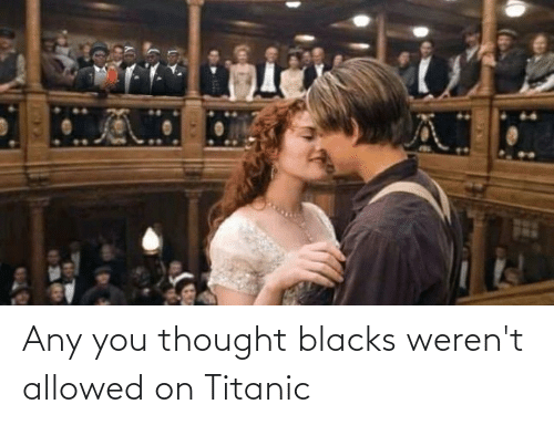 Titanic: Any you thought blacks weren't allowed on Titanic