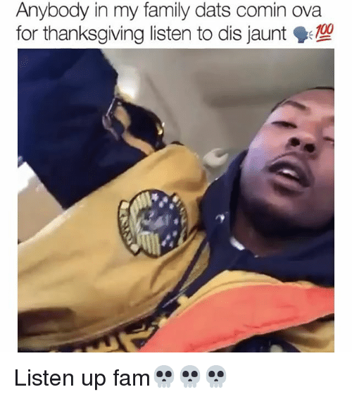 Anaconda, Fam, and Family: Anybody in my family dats comin ova  for thanksgiving listen to dis jaunt  100 Listen up fam💀💀💀