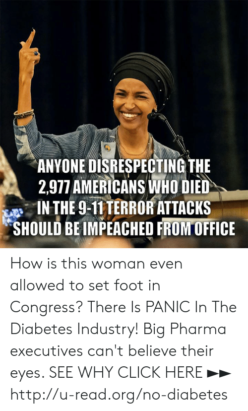 Pharma: ANYONE DISRESPECTING THE  2,977 AMERICANS İNHO DED  IN THE 9-T1TERRORATTACKS  SHOULD BE IMPEACHED FRONTOFFICE How is this woman even allowed to set foot in Congress?  There Is PANIC In The Diabetes Industry! Big Pharma executives can't believe their eyes. SEE WHY CLICK HERE ►► http://u-read.org/no-diabetes