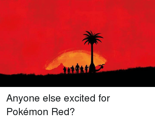 Dank Memes: Anyone else excited for Pokémon Red?