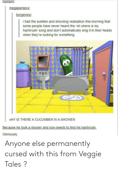 veggie tales: Anyone else permanently cursed with this from Veggie Tales ?