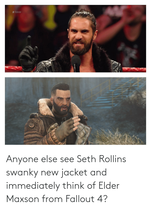 Elder Maxson: Anyone else see Seth Rollins swanky new jacket and immediately think of Elder Maxson from Fallout 4?