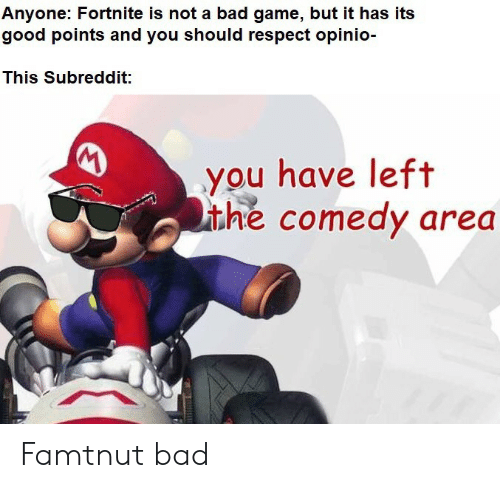 Fortnite: Anyone: Fortnite is not a bad game, but it has its  good points and you should respect opinio-  This Subreddit:  you have left  ithe comedy area Famtnut bad