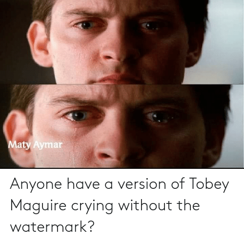 Tobey Maguire: Anyone have a version of Tobey Maguire crying without the watermark?
