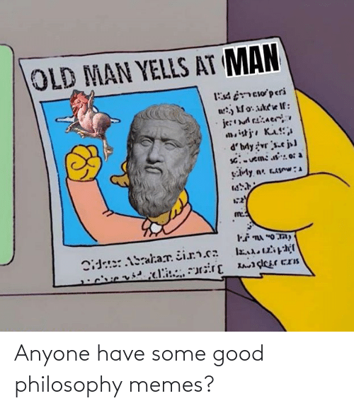 Philosophy: Anyone have some good philosophy memes?