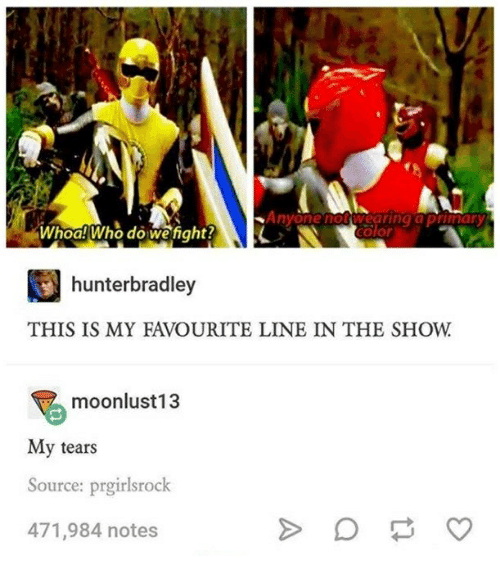 Humans of Tumblr, Fight, and Who: Anyone not earing  aprimary  olor  Whoa! Who do we fight?  hunterbradley  THIS IS MY EVOURITE LINE IN THE SHOW  moonlust 13  My tears  Source: prgirlsrock  471,984 notes