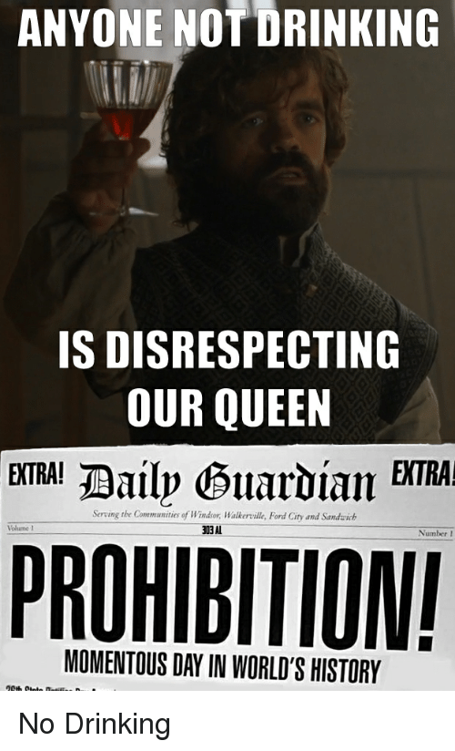 Community, Drinking, and Game of Thrones: ANYONE NOTDRINKING  ISDISRESPECTING  OUR QUEEN  EXTRA!  EXTRA!  Daily Ottaroiam  Serving the Communities of Windsor Walkerville, Ford City and Sandwich  Volume I  303 AL  Number  PROHIBITION  MOMENTOUS DAY IN WORLD'S HISTORY No Drinking