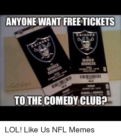 anyone want freetickets raiders denver broncos to the comedy club 19186678 🔥 25 best memes about denver broncos denver broncos memes