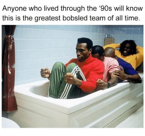 Time, 90's, and Who: Anyone who lived through the '90s will know  this is the greatest bobsled team of all time  THROW