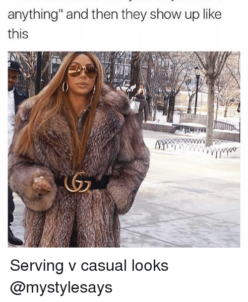 """Girl Memes, Casual, and Casuals: anything"""" and then they show up like  this Serving v casual looks @mystylesays"""