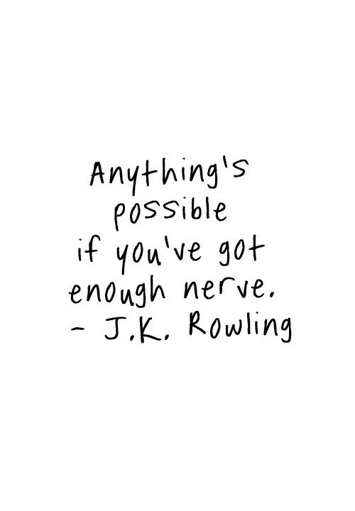 Anythings Possible: Anything's  POSSible  if you've g0t  enough nerve  J.K. Rowling
