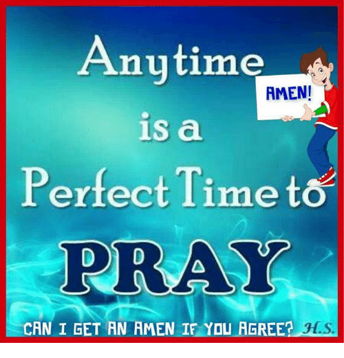 hls: Anytime  AMEN!  is a  Perfect Time  PRAY  CAN I GET AN AMEN IF YOU AGREE?  HLS.