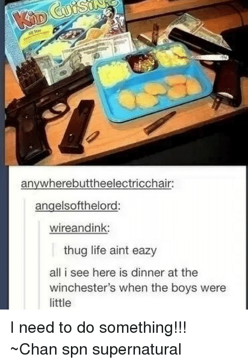 Chanli: anywherebuttheelectricchair:  angelsofthelord:  wireandink:  thug life aint eazy  all i see here is dinner at the  winchester's when the boys were  little I need to do something!!! ~Chan spn supernatural