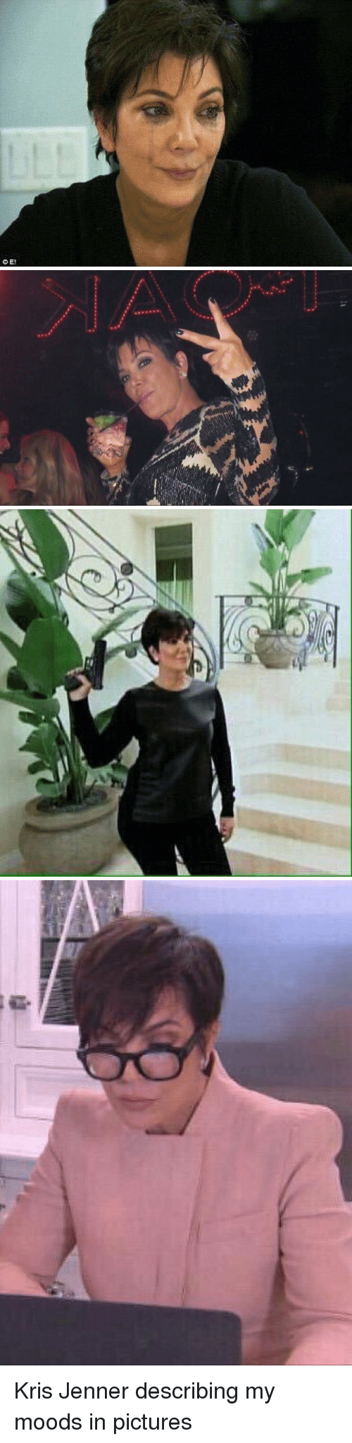 Kris Jenner, Memes, and 🤖: ao Kris Jenner describing my moods in pictures