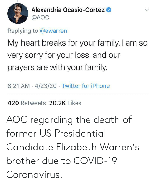 Coronavirus: AOC regarding the death of former US Presidential Candidate Elizabeth Warren's brother due to COVID-19 Coronavirus.