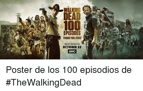 posterized: AODEAD  oPE  EPISODES  THANK YOU, FANS!  NEW SEASON  OCTOBER 22  aMc Poster de los 100 episodios de #TheWalkingDead