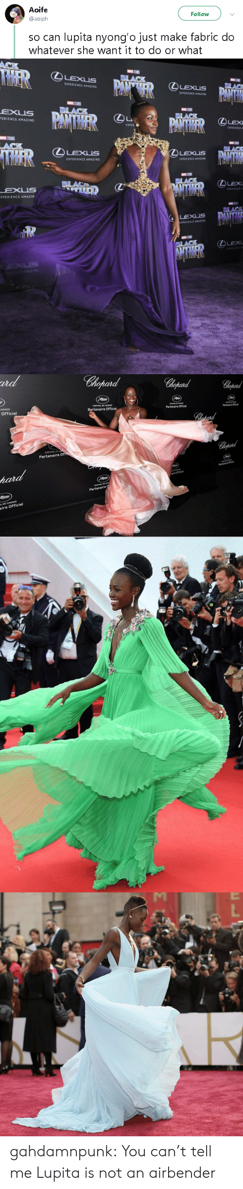 Amazin: Aoife  @aoiph  Follow  so can lupita nyong'o just make fabric do  whatever she want it to do or what   IXPERIENCE AMAZING  PERIENCE AMAZING  LEX  E XPE  BLAC  ④LExus  LEXUS  鉌HRIENCE AMAZING  LEX  EXUS  XPERIENCE AMAZIN  DLACK  LEXUS   ut  ANNES  Officiel  FESTIVAL DE CANNES  Partenaire Officiel  FESTIVAL DE CANNES  Partenaire Officiel  ESTINAL DE CANNES  Partenaire Officiel  FESTIVAL  DE  Partenaire Of  Partenaire Officie  A DE CANNES  aire Officiel  FESTIVAL DE CAN  Partenaire  L DE CANNES  ire Officiel gahdamnpunk: You can't tell me Lupita is not an airbender