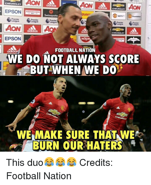 Memes, Chevrolet, and Credited: AON  AON  CHEVROLET  EPSON  MARATHON  Swissquote  AON AON  EPSON  NE SIN  FOOTBALL NATION  WE DO NOT ALWAYS SCORE  A BUT WHEN WE DO  CHE  WE MAKE SURE THAT WE  BURN OUR HATERS This duo😂😂😂 Credits: Football Nation