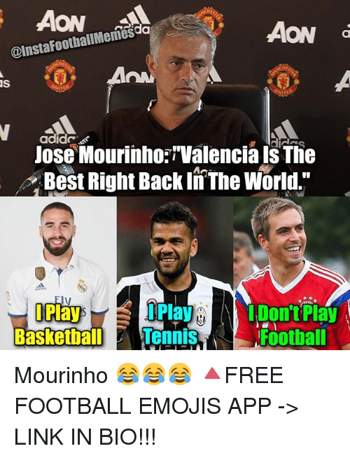 """Basketball, Football, and Memes: AON  @Insta FootballMemes  IS  Jose Mourinho:""""Valencia Is The  Best Right Back In The World  Play  I Play  Don't Pla  Basketball  Tennis  Football Mourinho 😂😂😂 🔺FREE FOOTBALL EMOJIS APP -> LINK IN BIO!!!"""