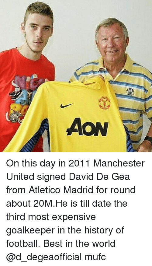 Geas: AON On this day in 2011 Manchester United signed David De Gea from Atletico Madrid for round about 20M.He is till date the third most expensive goalkeeper in the history of football. Best in the world @d_degeaofficial mufc