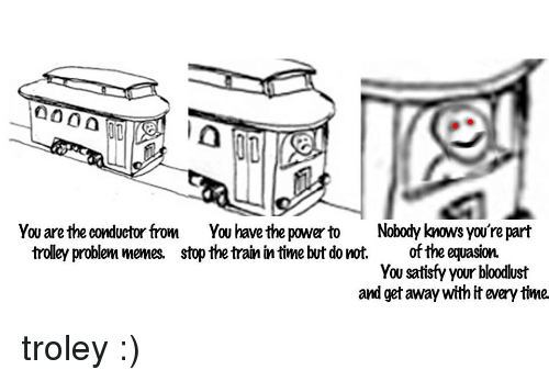 aooa o0 you are the conductor from you have the 26998633 the nihilist trolley problem every single second since you were,Why Was I Born A Train Meme Meaning