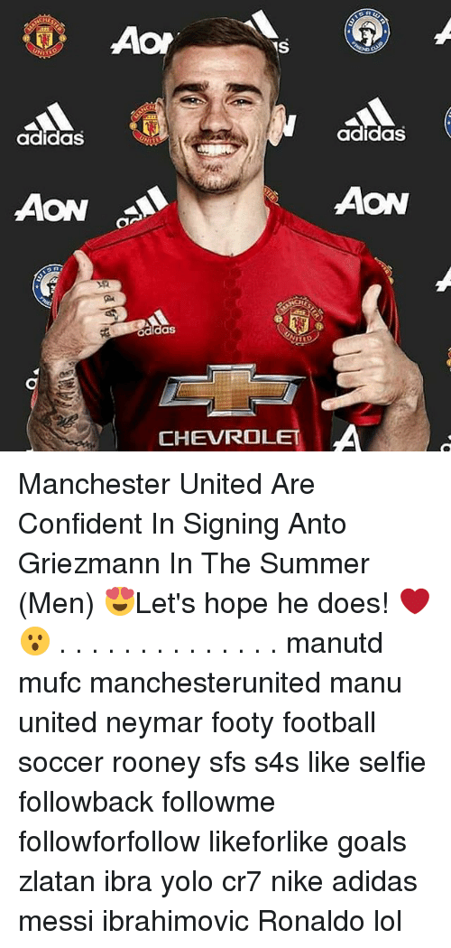 Adidas, Confidence, and Memes: Aor  IS  adidas  adidas  AON  AON  adidas  CHEVROLET  A Manchester United Are Confident In Signing Anto Griezmann In The Summer (Men) 😍Let's hope he does! ❤😮 . . . . . . . . . . . . . . manutd mufc manchesterunited manu united neymar footy football soccer rooney sfs s4s like selfie followback followme followforfollow likeforlike goals zlatan ibra yolo cr7 nike adidas messi ibrahimovic Ronaldo lol