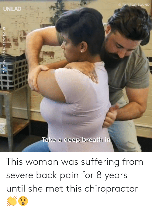Take A Deep Breath: AP FOR SOUND  UNILAD  Take a deep breath in This woman was suffering from severe back pain for 8 years until she met this chiropractor 👏😲