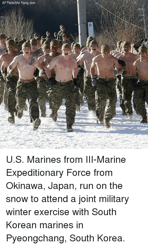 Memes, Run, and Winter: AP Photo/Ahn Young-joon U.S. Marines from III-Marine Expeditionary Force from Okinawa, Japan, run on the snow to attend a joint military winter exercise with South Korean marines in Pyeongchang, South Korea.
