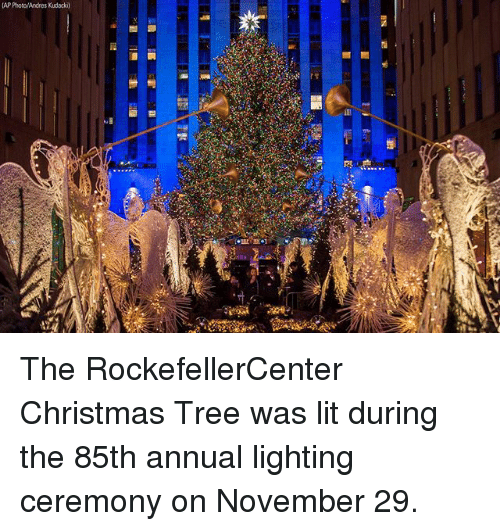 Christmas, Lit, and Memes: AP Photo/Andres Kudacki) The RockefellerCenter Christmas Tree was lit during the 85th annual lighting ceremony on November 29.