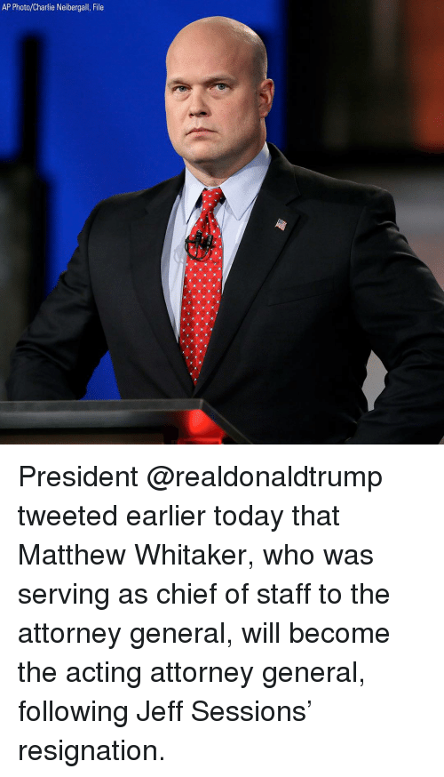 jeff sessions: AP Photo/Charlie Neibergall, File President @realdonaldtrump tweeted earlier today that Matthew Whitaker, who was serving as chief of staff to the attorney general, will become the acting attorney general, following Jeff Sessions' resignation.