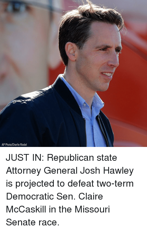 attorney general: AP Photo/Charlie Riedel JUST IN: Republican state Attorney General Josh Hawley is projected to defeat two-term Democratic Sen. Claire McCaskill in the Missouri Senate race.