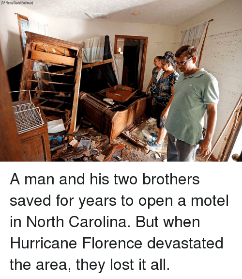florence: AP Photo/David Goldman) A man and his two brothers saved for years to open a motel in North Carolina. But when Hurricane Florence devastated the area, they lost it all.
