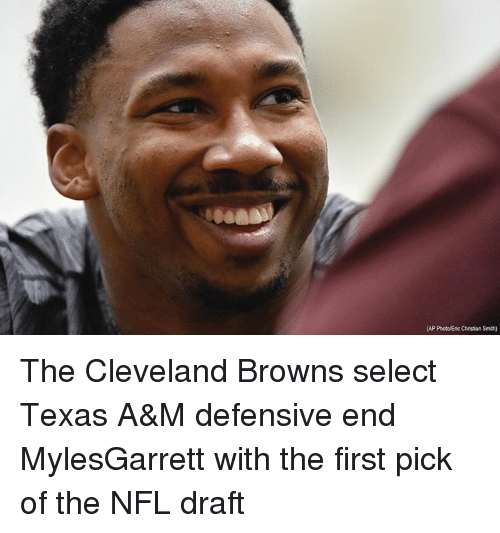 Cleveland Browns, Memes, and Nfl: (AP Photo/Eric Christan Smith) The Cleveland Browns select Texas A&M defensive end MylesGarrett with the first pick of the NFL draft