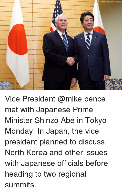 mike pence: AP Photo/Eugene Hoshiko Vice President @mike.pence met with Japanese Prime Minister Shinzō Abe in Tokyo Monday. In Japan, the vice president planned to discuss North Korea and other issues with Japanese officials before heading to two regional summits.